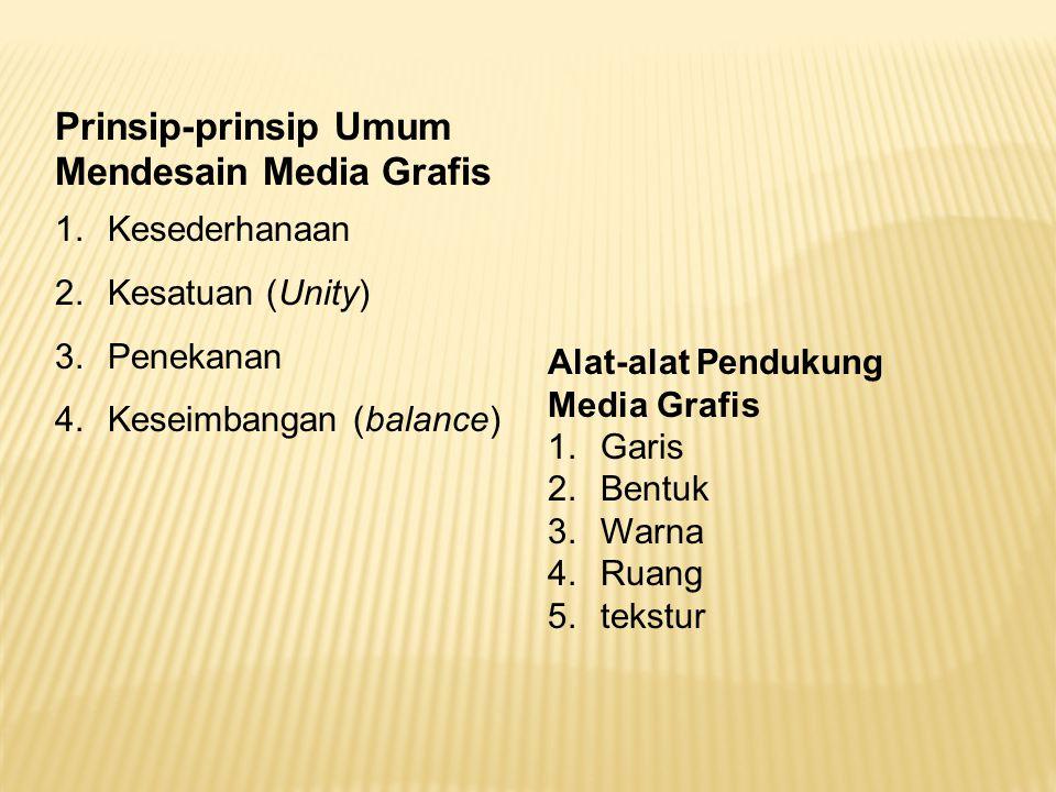 Prinsip-prinsip Umum Mendesain Media Grafis 1.Kesederhanaan 2.Kesatuan (Unity) 3.Penekanan 4.Keseimbangan (balance) Alat-alat Pendukung Media Grafis 1