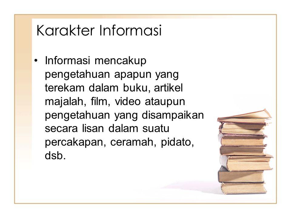 Informasi mencakup pengetahuan apapun yang terekam dalam buku, artikel majalah, film, video ataupun pengetahuan yang disampaikan secara lisan dalam su