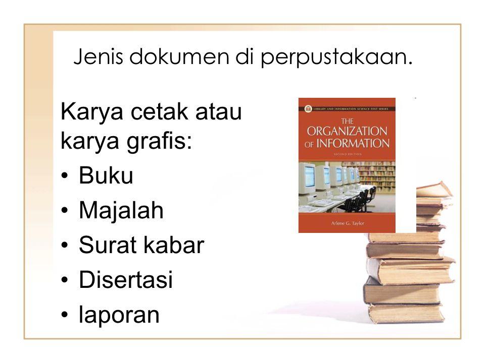 Jenis dokumen di perpustakaan. Karya cetak atau karya grafis: Buku Majalah Surat kabar Disertasi laporan