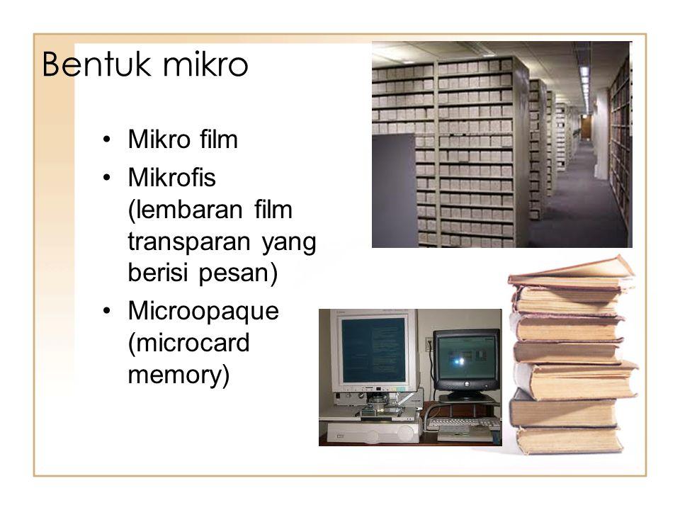 Bentuk mikro Mikro film Mikrofis (lembaran film transparan yang berisi pesan) Microopaque (microcard memory)