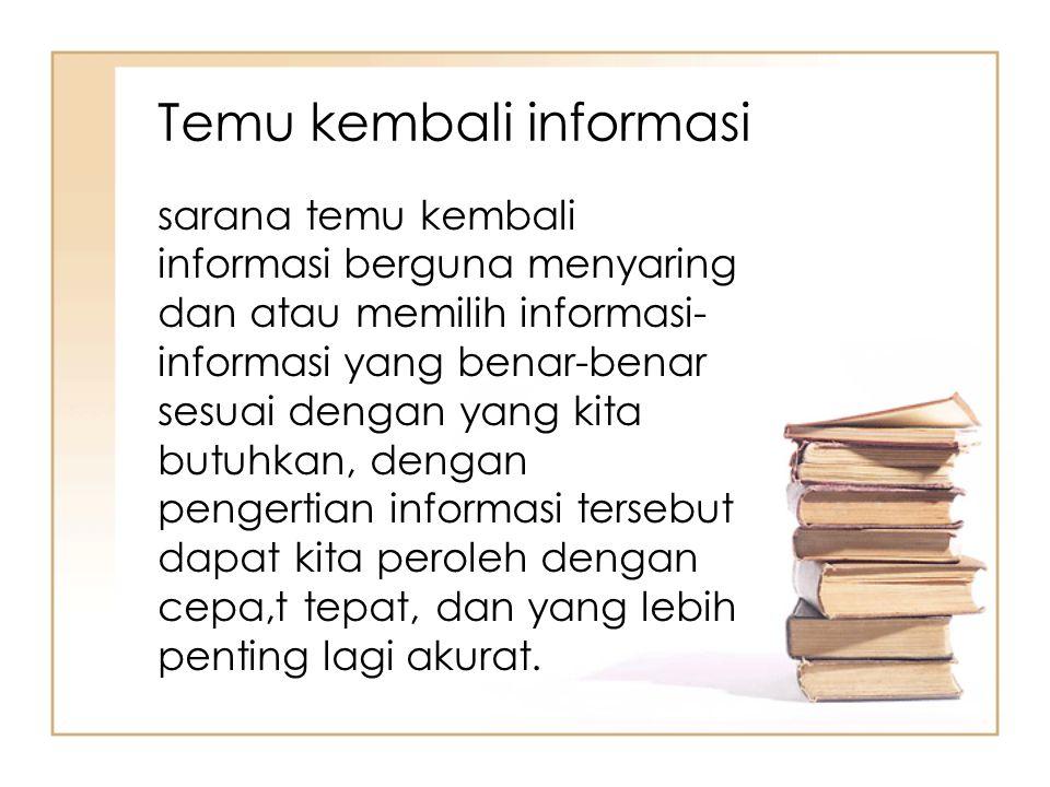 Temu kembali informasi sarana temu kembali informasi berguna menyaring dan atau memilih informasi- informasi yang benar-benar sesuai dengan yang kita