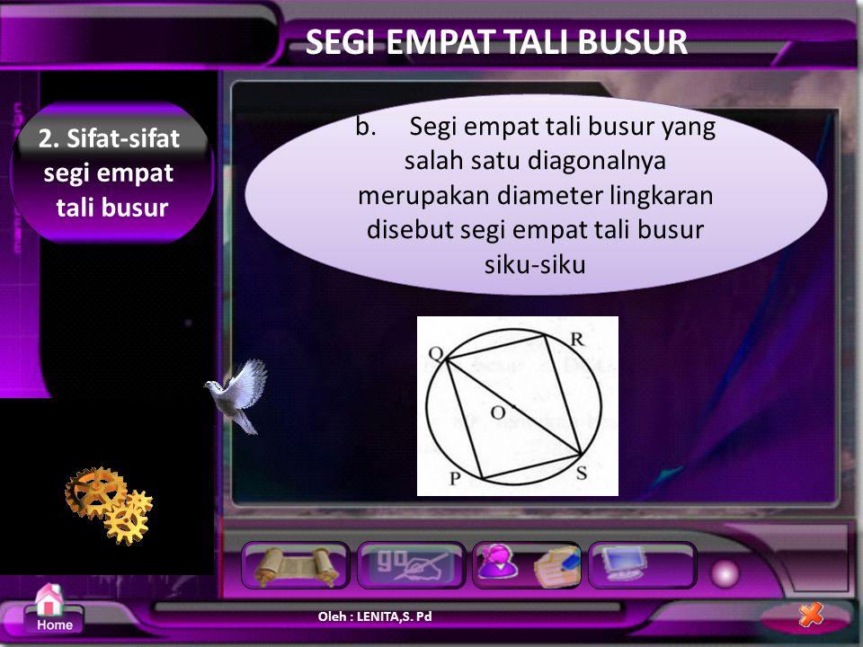 Oleh : LENITA,S.Pd SEGI EMPAT TALI BUSUR 2. Sifat-sifat segi empat tali busur a.