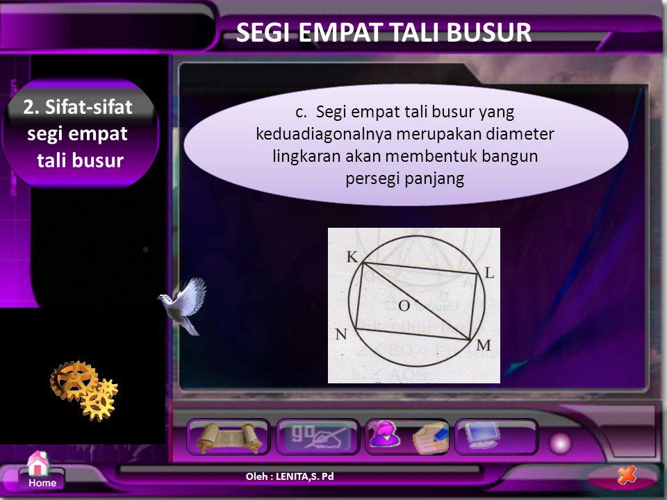 Oleh : LENITA,S.Pd SEGI EMPAT TALI BUSUR 2. Sifat-sifat segi empat tali busur b.