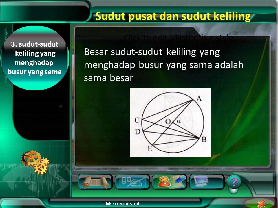 2. Besar sudut keliling yang menghadap diameter lingkaran Besar sudut keliling yang menghadap diameter lingkaran besarnya 90° ( sudut siku-siku ) Clic