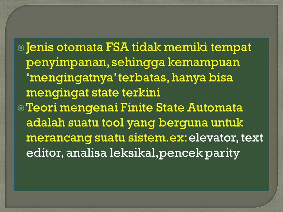  Jenis otomata FSA tidak memiki tempat penyimpanan, sehingga kemampuan 'mengingatnya' terbatas, hanya bisa mengingat state terkini  Teori mengenai F
