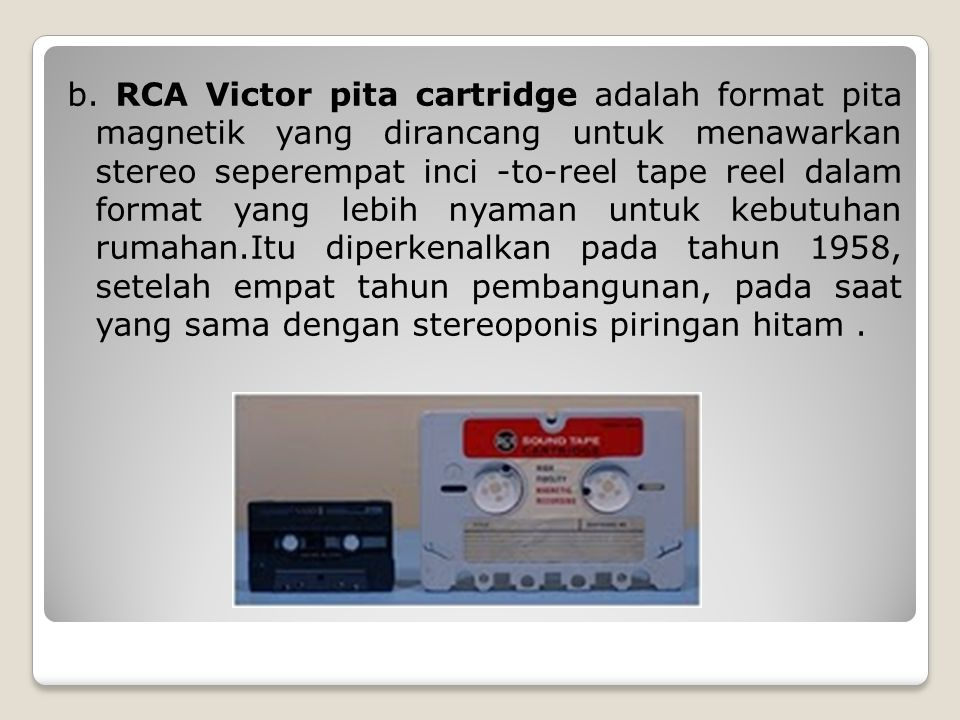 b. RCA Victor pita cartridge adalah format pita magnetik yang dirancang untuk menawarkan stereo seperempat inci -to-reel tape reel dalam format yang l