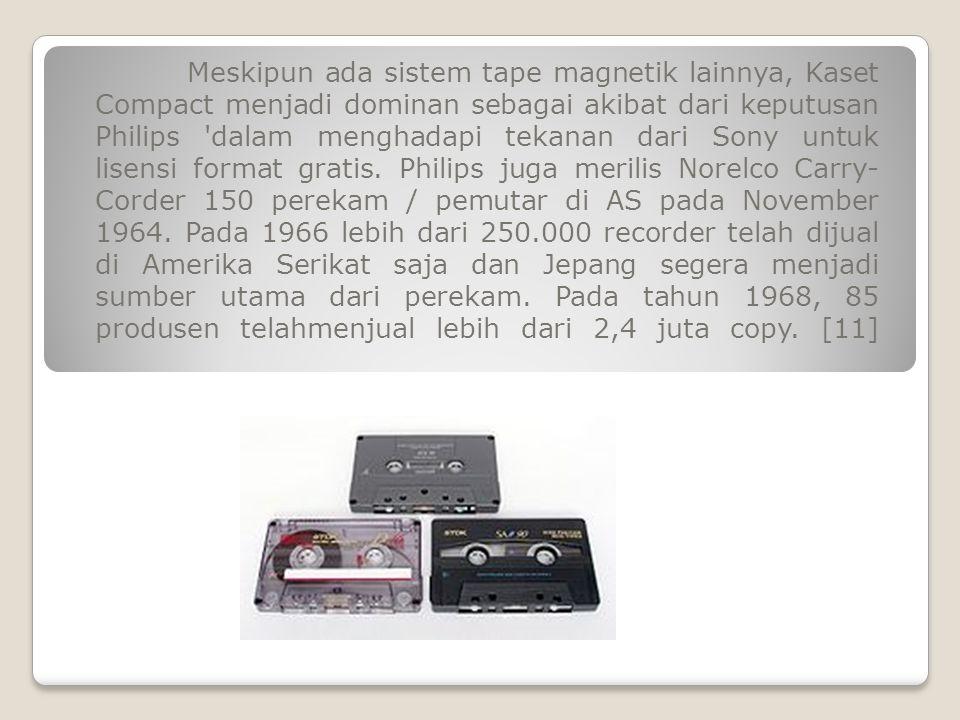 Meskipun ada sistem tape magnetik lainnya, Kaset Compact menjadi dominan sebagai akibat dari keputusan Philips 'dalam menghadapi tekanan dari Sony unt