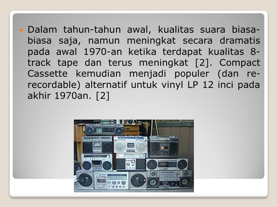 Dalam tahun-tahun awal, kualitas suara biasa- biasa saja, namun meningkat secara dramatis pada awal 1970-an ketika terdapat kualitas 8- track tape dan