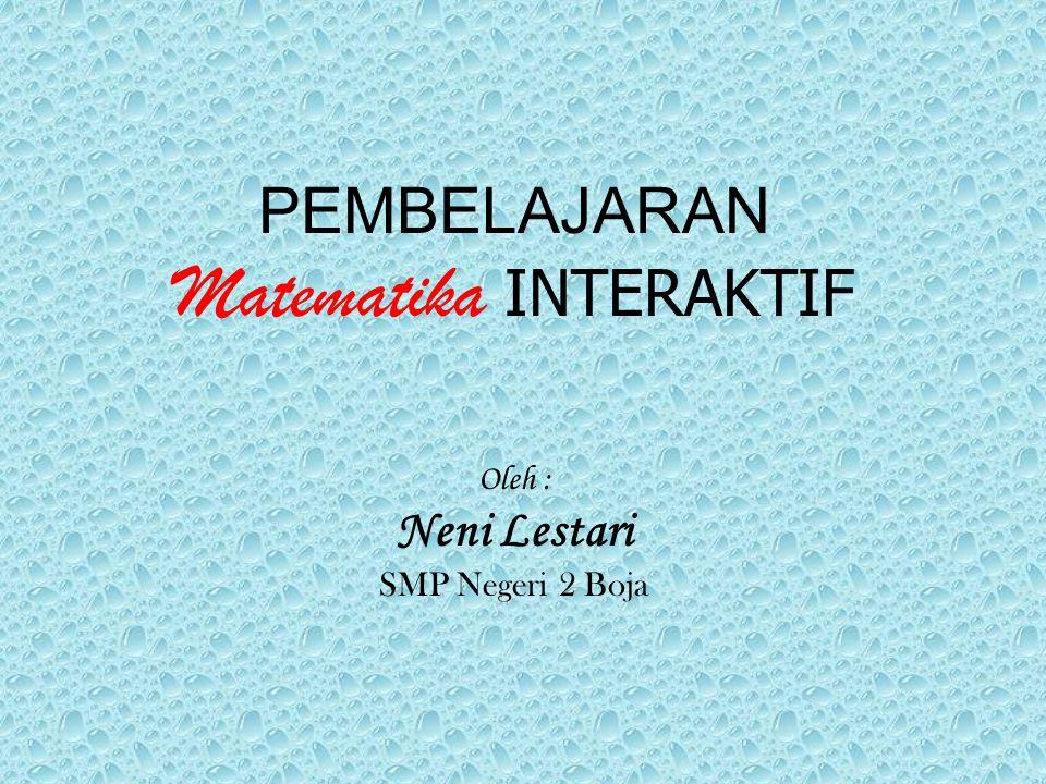 PEMBELAJARAN Matematika INTERAKTIF Oleh : Neni Lestari SMP Negeri 2 Boja