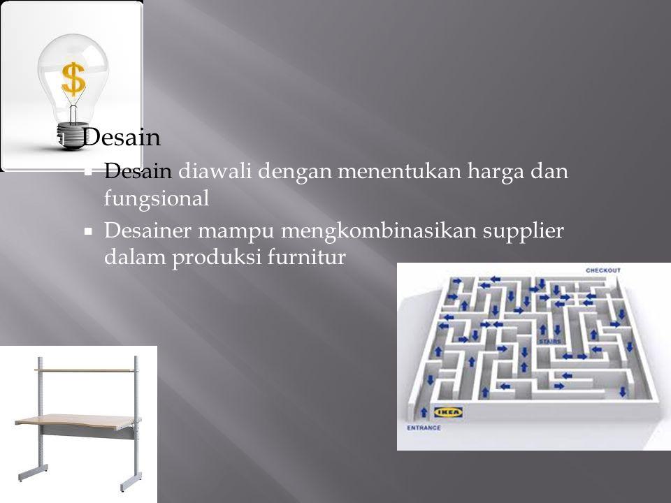  Desain  Desain diawali dengan menentukan harga dan fungsional  Desainer mampu mengkombinasikan supplier dalam produksi furnitur