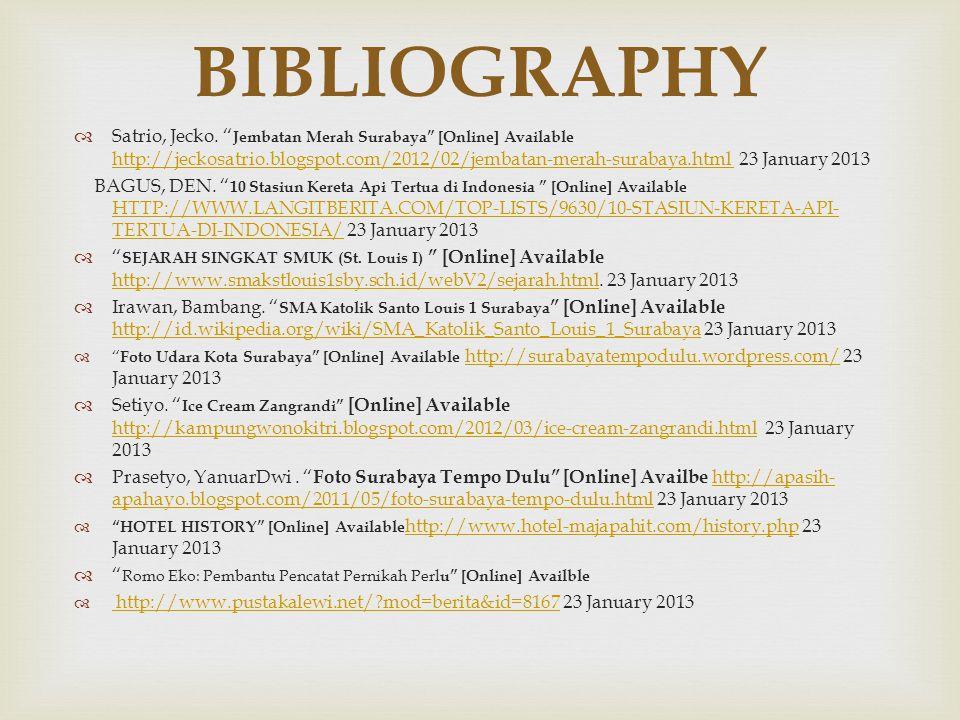 "BIBLIOGRAPHY  Satrio, Jecko. "" Jembatan Merah Surabaya"" [Online] Available http://jeckosatrio.blogspot.com/2012/02/jembatan-merah-surabaya.html 23 Ja"