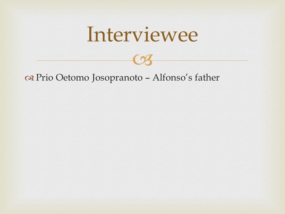   Prio Oetomo Josopranoto – Alfonso's father Interviewee