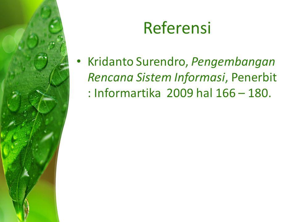 Referensi Kridanto Surendro, Pengembangan Rencana Sistem Informasi, Penerbit : Informartika 2009 hal 166 – 180.