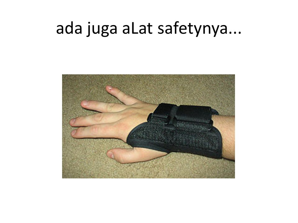 ada juga aLat safetynya...