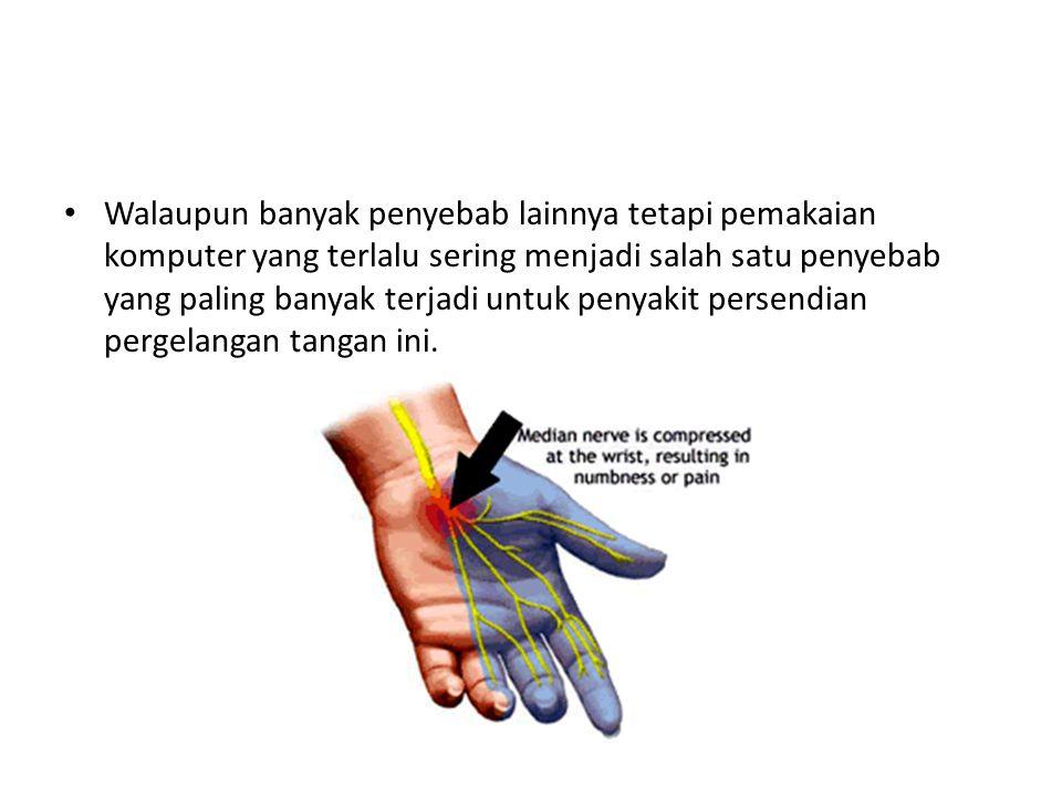 Tanda-tandanya antara lain seperti sering pegal dan atau nyeri pada bagian pergelangan tangan maupun juga jari tangan, terutama pada bagian ibu jari, telunjuk dan jari tengah.
