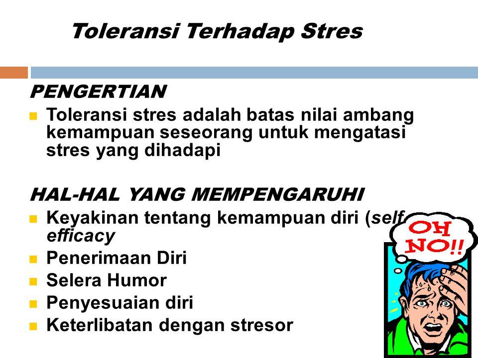 Toleransi Terhadap Stres PENGERTIAN Toleransi stres adalah batas nilai ambang kemampuan seseorang untuk mengatasi stres yang dihadapi HAL-HAL YANG MEMPENGARUHI Keyakinan tentang kemampuan diri (self efficacy Penerimaan Diri Selera Humor Penyesuaian diri Keterlibatan dengan stresor