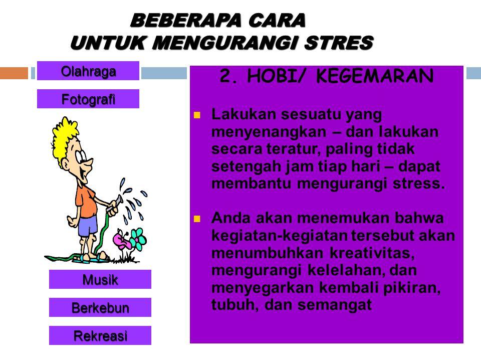 BEBERAPA CARA UNTUK MENGURANGI STRES 2.