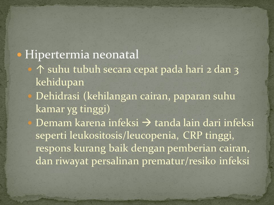 Hipertermia neonatal ↑ suhu tubuh secara cepat pada hari 2 dan 3 kehidupan Dehidrasi (kehilangan cairan, paparan suhu kamar yg tinggi) Demam karena in