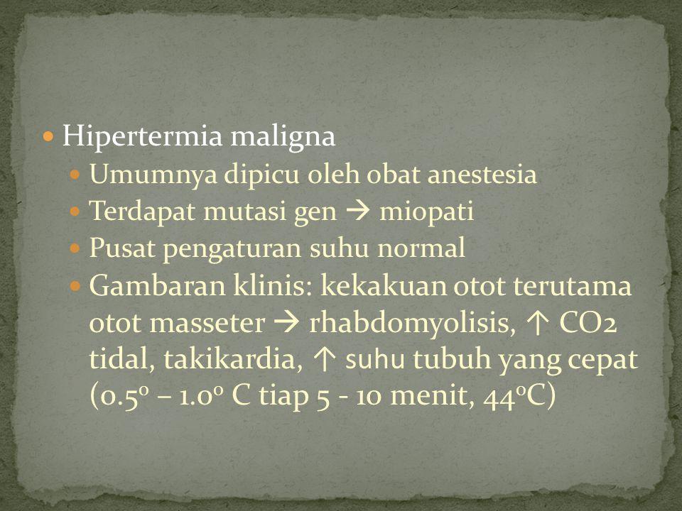 Hipertermia maligna Umumnya dipicu oleh obat anestesia Terdapat mutasi gen  miopati Pusat pengaturan suhu normal Gambaran klinis: kekakuan otot terut