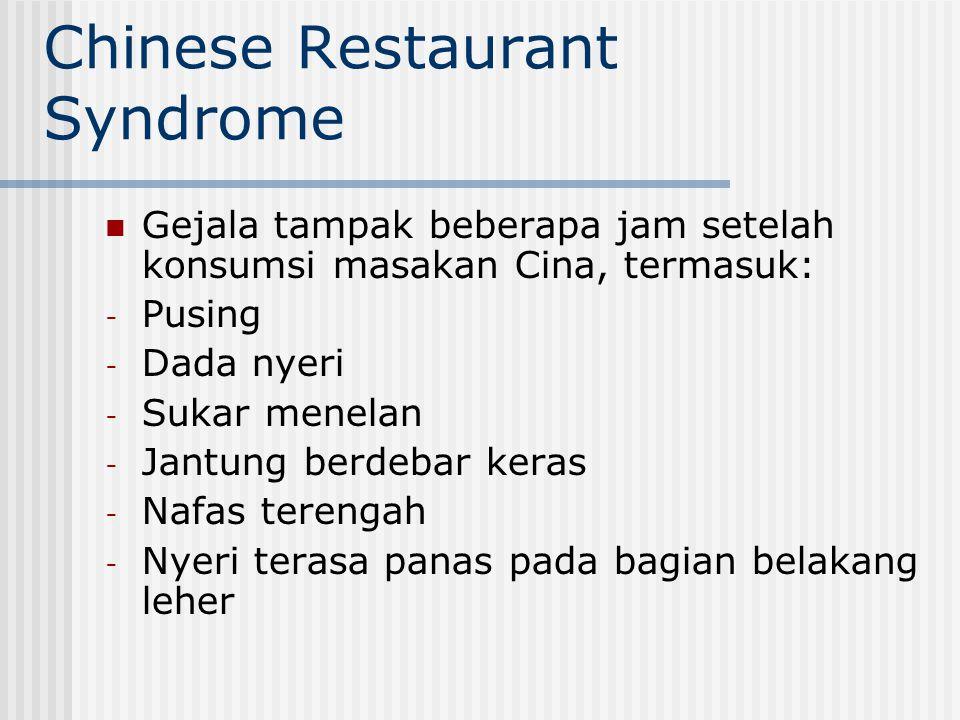 Chinese Restaurant Syndrome Gejala tampak beberapa jam setelah konsumsi masakan Cina, termasuk: - Pusing - Dada nyeri - Sukar menelan - Jantung berdeb