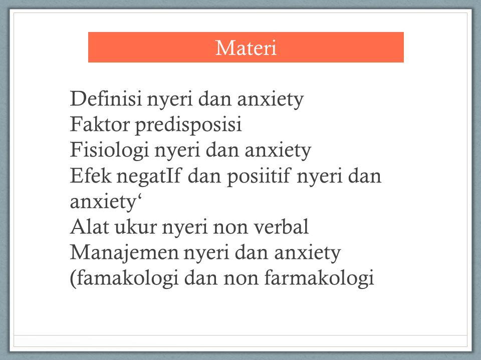 Definisi nyeri dan anxiety Faktor predisposisi Fisiologi nyeri dan anxiety Efek negatIf dan posiitif nyeri dan anxiety' Alat ukur nyeri non verbal Man
