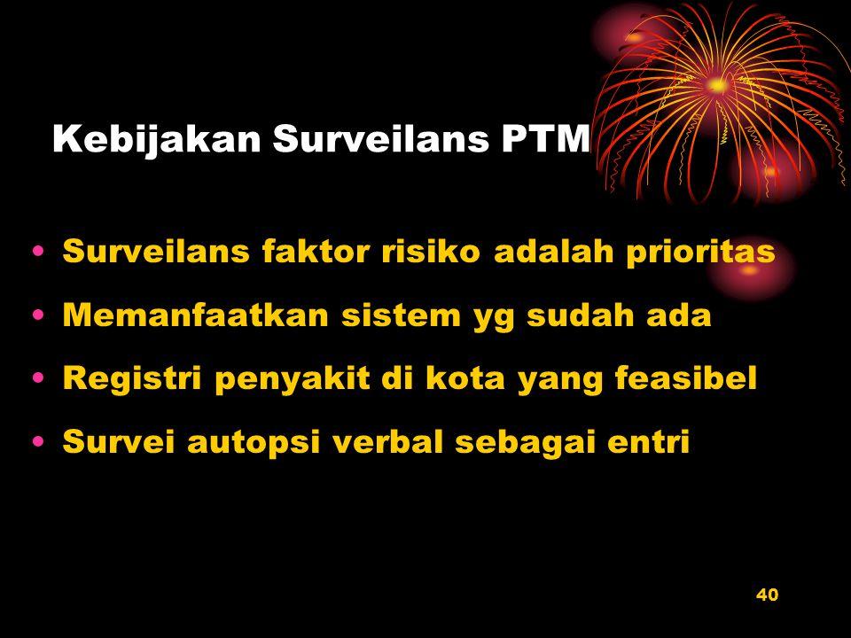 40 Kebijakan Surveilans PTM Surveilans faktor risiko adalah prioritas Memanfaatkan sistem yg sudah ada Registri penyakit di kota yang feasibel Survei