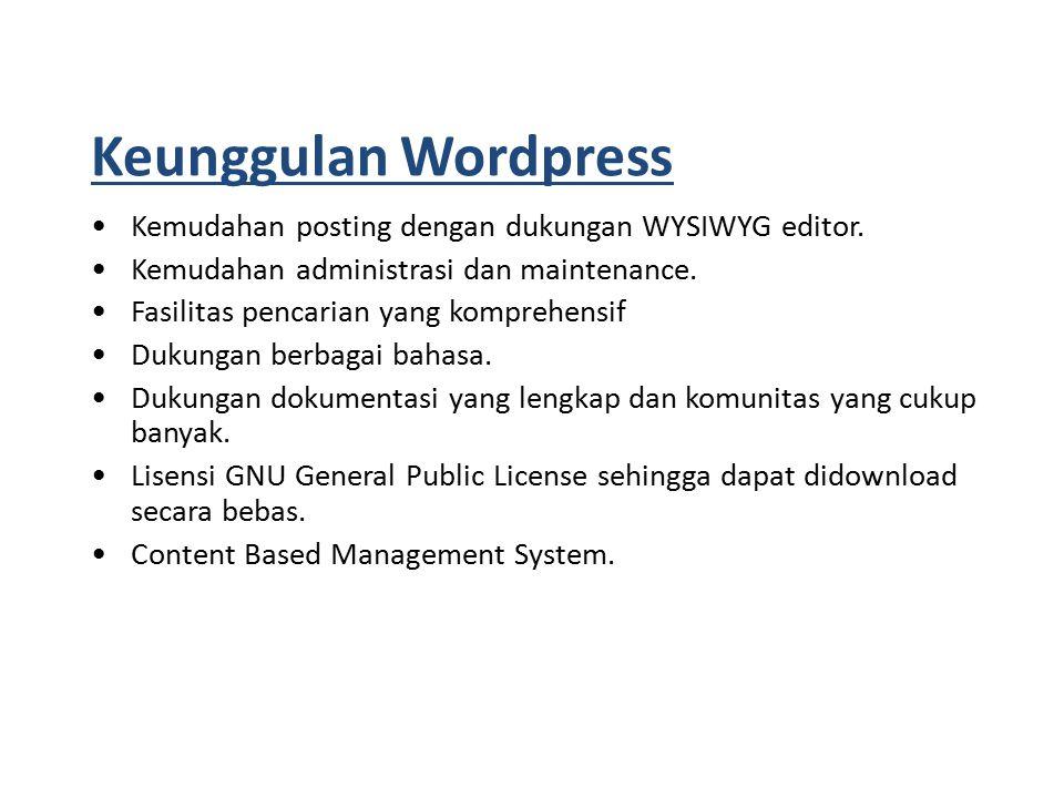 Kemudahan posting dengan dukungan WYSIWYG editor. Kemudahan administrasi dan maintenance.