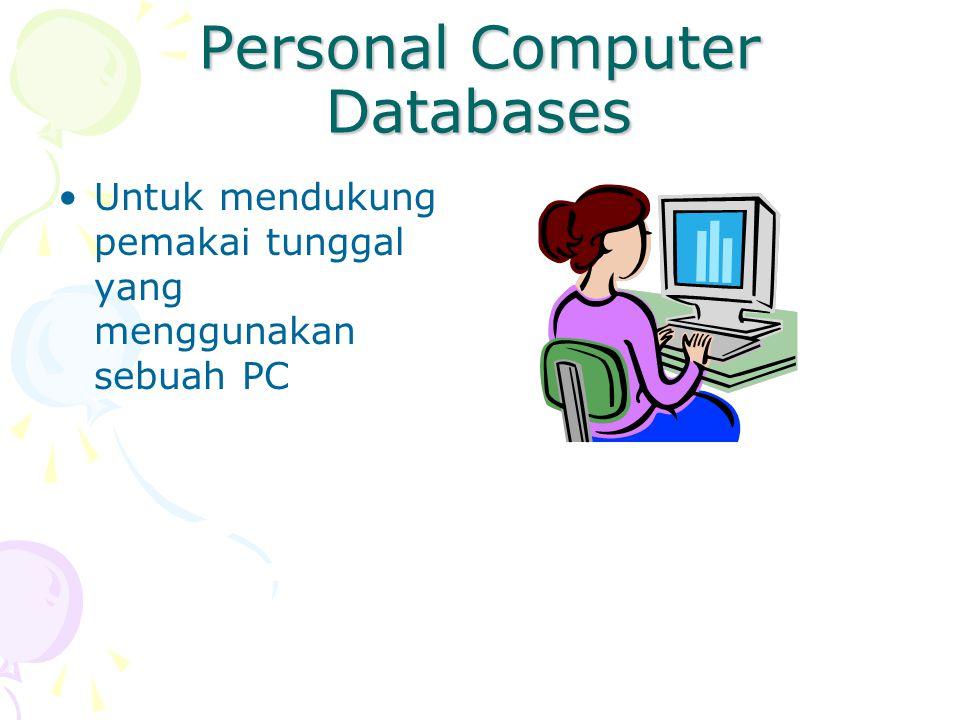 Personal Computer Databases Untuk mendukung pemakai tunggal yang menggunakan sebuah PC
