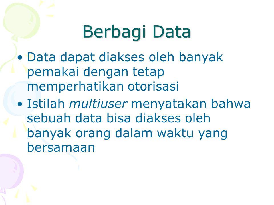 Berbagi Data Data dapat diakses oleh banyak pemakai dengan tetap memperhatikan otorisasi Istilah multiuser menyatakan bahwa sebuah data bisa diakses oleh banyak orang dalam waktu yang bersamaan