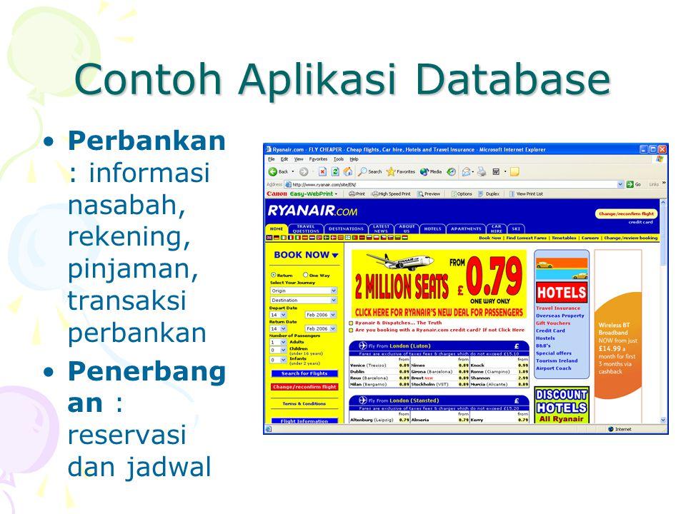 Contoh Aplikasi Database Perbankan : informasi nasabah, rekening, pinjaman, transaksi perbankan Penerbang an : reservasi dan jadwal