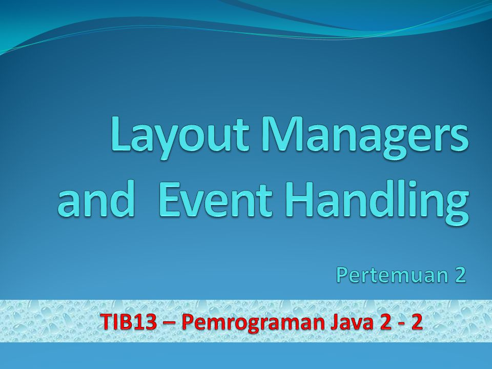 Materi Layout Managers GUI Event Types and Listener Interface Mouse Event Handling Key Event Handling