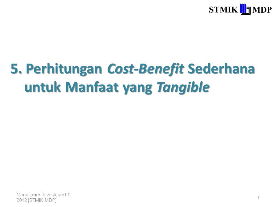 5. Perhitungan Cost-Benefit Sederhana untuk Manfaat yang Tangible Manajemen Investasi v1.0 2012 [STMIK MDP] 1