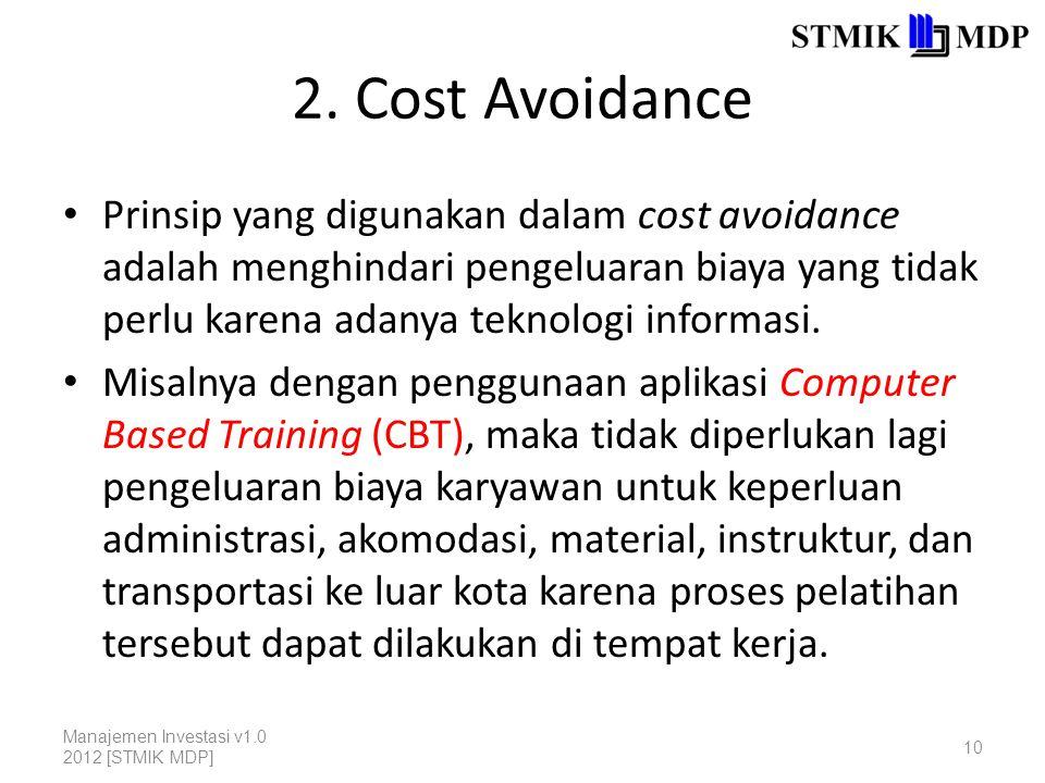2. Cost Avoidance Prinsip yang digunakan dalam cost avoidance adalah menghindari pengeluaran biaya yang tidak perlu karena adanya teknologi informasi.