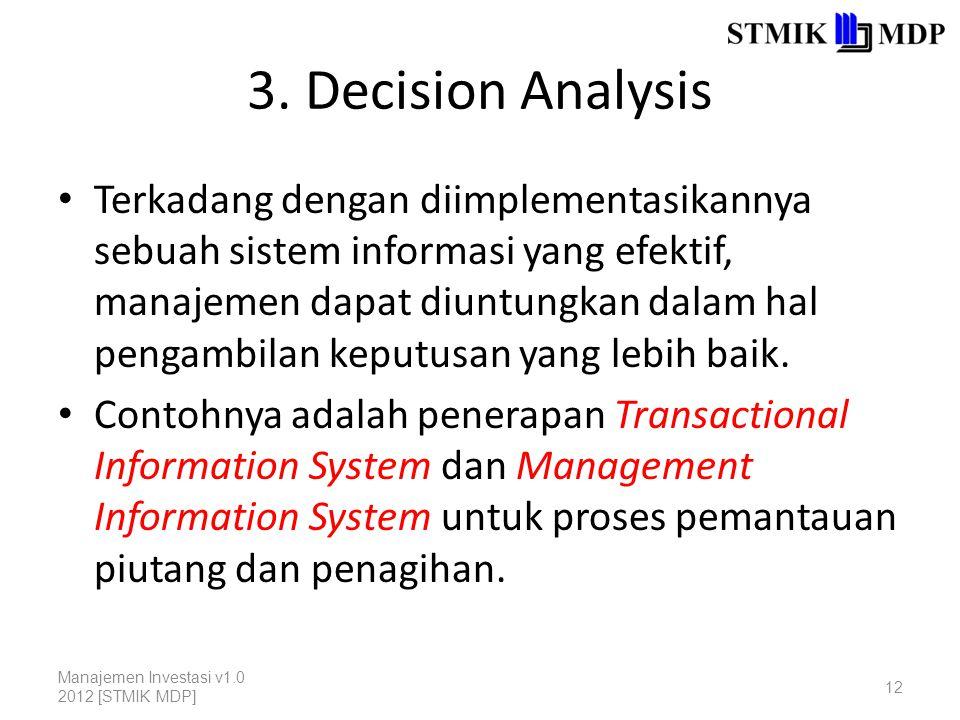 3. Decision Analysis Terkadang dengan diimplementasikannya sebuah sistem informasi yang efektif, manajemen dapat diuntungkan dalam hal pengambilan kep