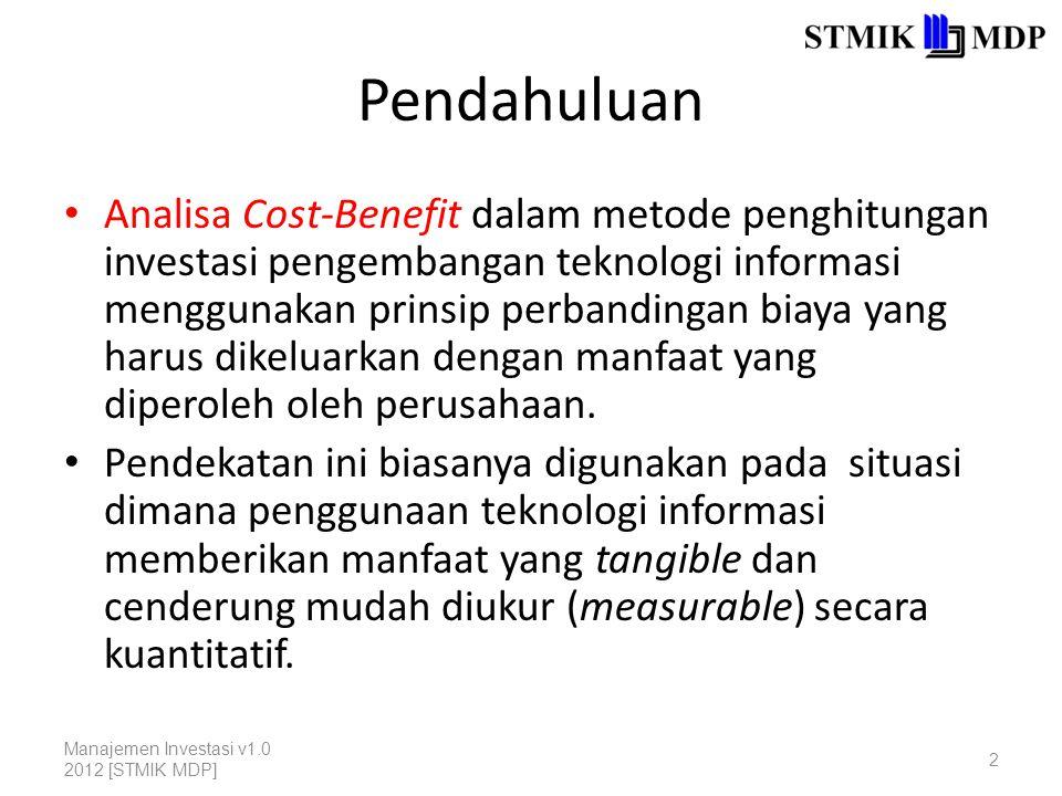Pendekatan Perhitungan Cost-Benefit Terkait dengan Manfaat TI 1.Mereduksi biaya yang harus dikeluarkan oleh perusahaan (cost displacement); 2.Menghindari biaya yang harus dikeluarkan oleh perusahaan (cost avoidance); 3.Memperbaiki kualitas keputusan yang diambil (decision analysis); dan 4.Menghasilkan dampak positif yang diperoleh perusahaan (impact analysis).