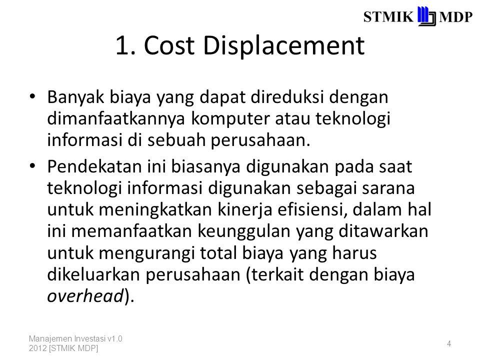 1. Cost Displacement Banyak biaya yang dapat direduksi dengan dimanfaatkannya komputer atau teknologi informasi di sebuah perusahaan. Pendekatan ini b
