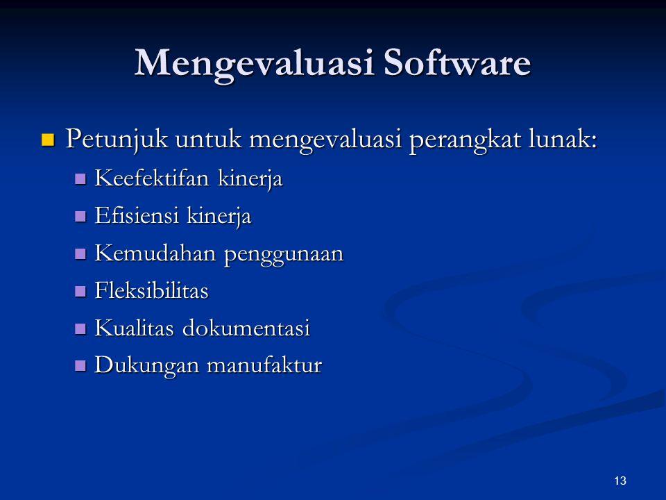 13 Mengevaluasi Software Petunjuk untuk mengevaluasi perangkat lunak: Petunjuk untuk mengevaluasi perangkat lunak: Keefektifan kinerja Keefektifan kinerja Efisiensi kinerja Efisiensi kinerja Kemudahan penggunaan Kemudahan penggunaan Fleksibilitas Fleksibilitas Kualitas dokumentasi Kualitas dokumentasi Dukungan manufaktur Dukungan manufaktur