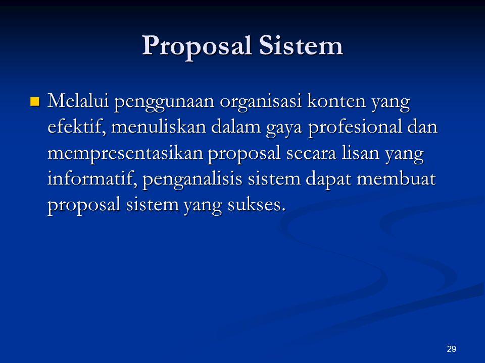 29 Proposal Sistem Melalui penggunaan organisasi konten yang efektif, menuliskan dalam gaya profesional dan mempresentasikan proposal secara lisan yang informatif, penganalisis sistem dapat membuat proposal sistem yang sukses.