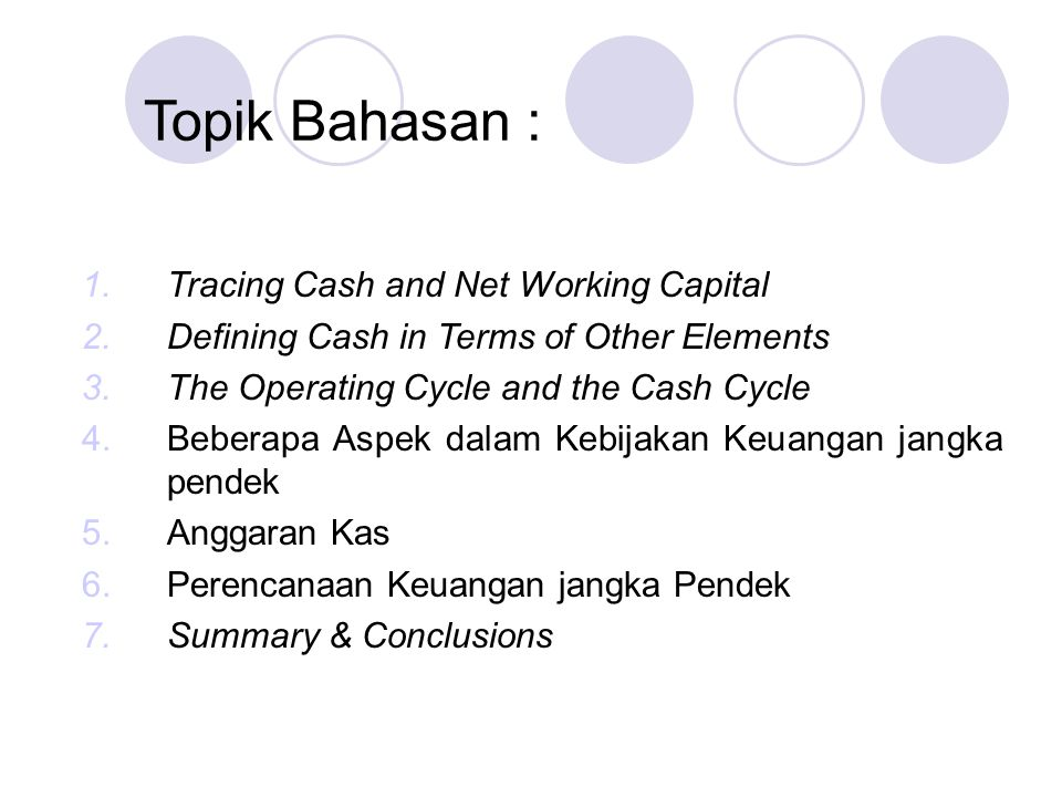 Topik Bahasan : 1.Tracing Cash and Net Working Capital 2.Defining Cash in Terms of Other Elements 3.The Operating Cycle and the Cash Cycle 4.Beberapa