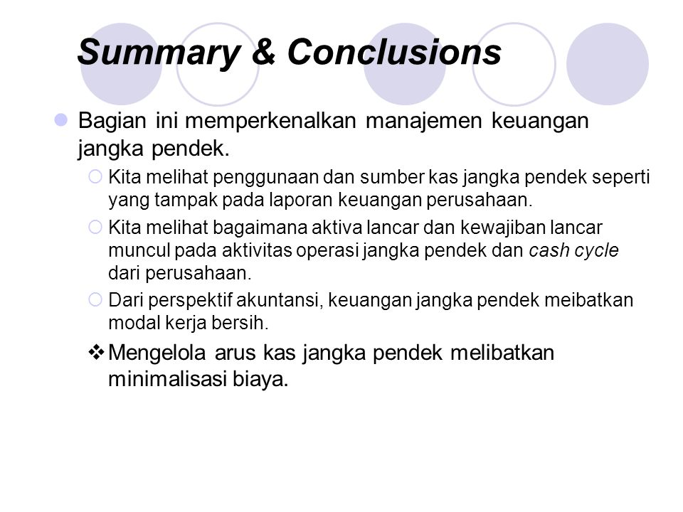 Summary & Conclusions Bagian ini memperkenalkan manajemen keuangan jangka pendek.  Kita melihat penggunaan dan sumber kas jangka pendek seperti yang