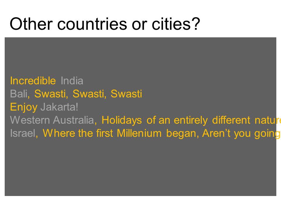 Other countries or cities.Incredible India Bali, Swasti, Swasti, Swasti Enjoy Jakarta.