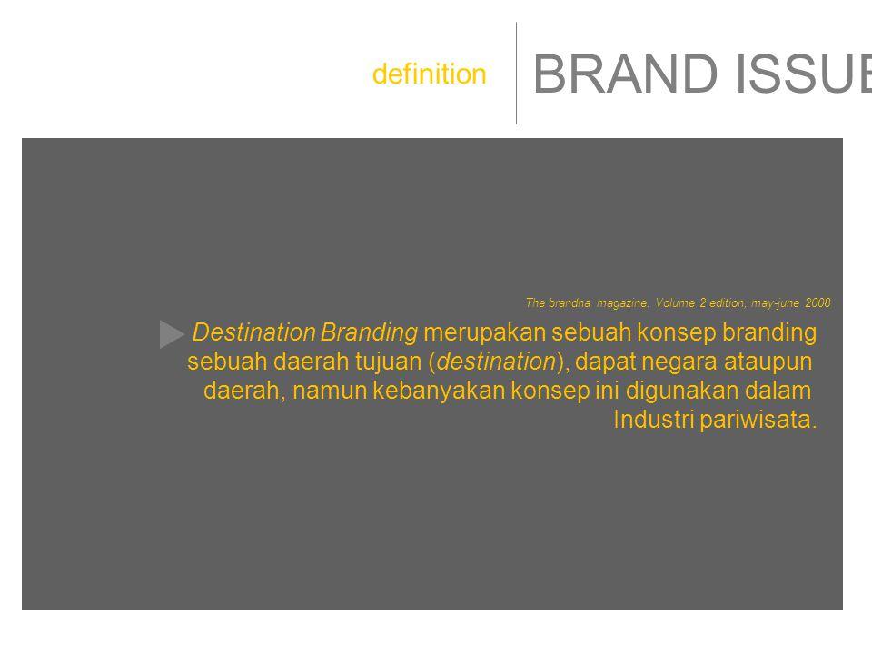 BRAND ISSUE Destination Branding merupakan sebuah konsep branding sebuah daerah tujuan (destination), dapat negara ataupun daerah, namun kebanyakan konsep ini digunakan dalam Industri pariwisata.