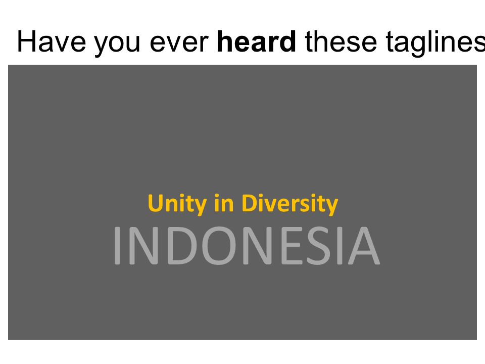 Have you ever heard these taglines? Unity in Diversity INDONESIA
