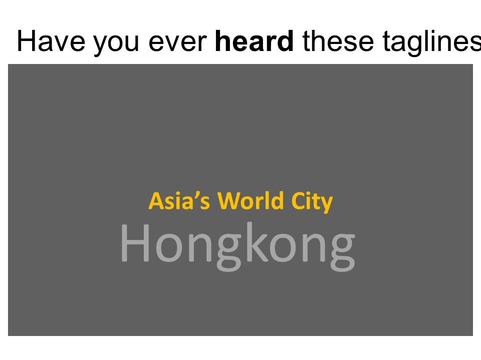 Have you ever heard these taglines Asia's World City Hongkong