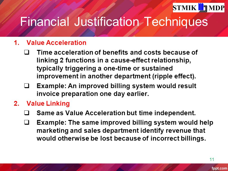 Financial Justification Techniques 1.Value Acceleration  Time acceleration of benefits and costs because of linking 2 functions in a cause-effect rel