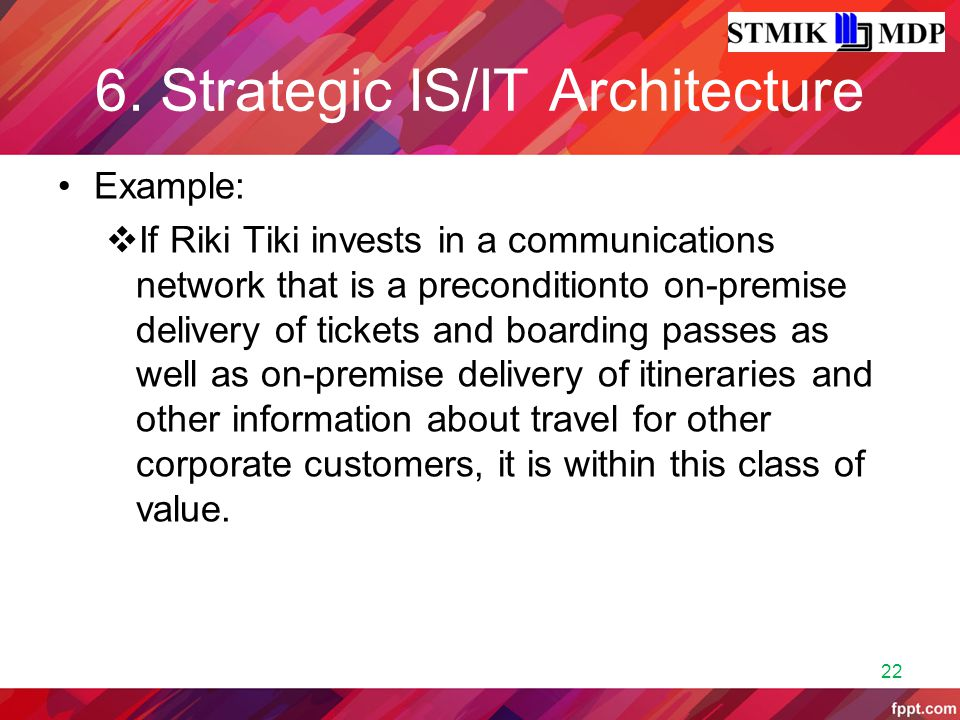 6. Strategic IS/IT Architecture Example:  If Riki Tiki invests in a communications network that is a preconditionto on-premise delivery of tickets an