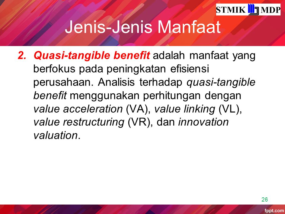 Jenis-Jenis Manfaat 2.Quasi-tangible benefit adalah manfaat yang berfokus pada peningkatan efisiensi perusahaan. Analisis terhadap quasi-tangible bene
