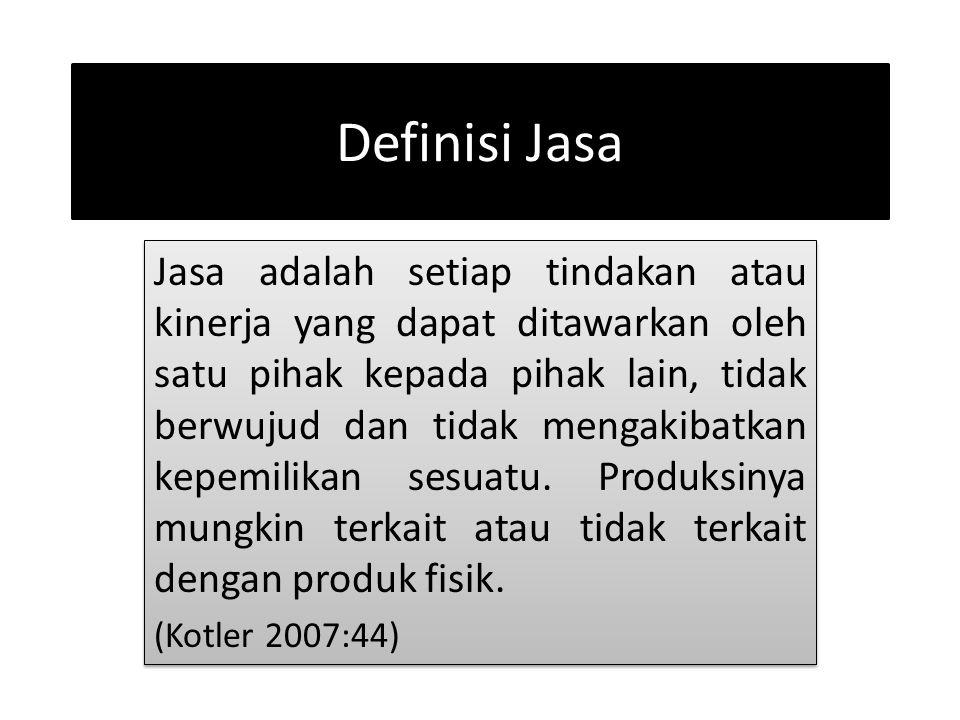 Definisi Jasa Jasa adalah setiap tindakan atau kinerja yang dapat ditawarkan oleh satu pihak kepada pihak lain, tidak berwujud dan tidak mengakibatkan