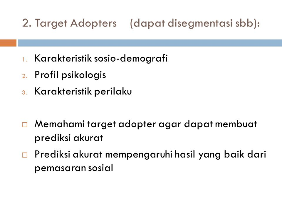 2. Target Adopters (dapat disegmentasi sbb): 1. Karakteristik sosio-demografi 2. Profil psikologis 3. Karakteristik perilaku  Memahami target adopter