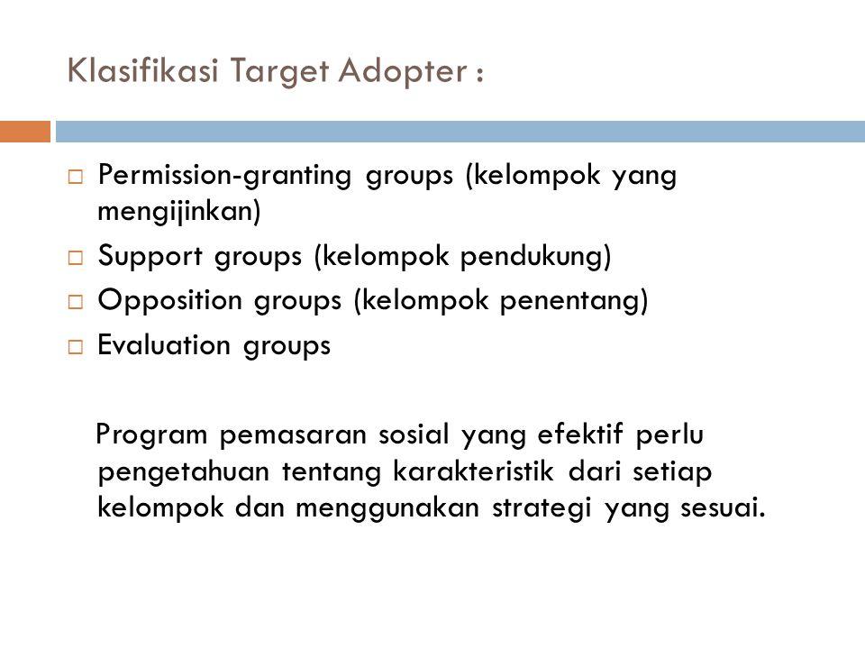 Klasifikasi Target Adopter :  Permission-granting groups (kelompok yang mengijinkan)  Support groups (kelompok pendukung)  Opposition groups (kelom